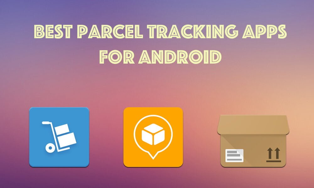 Best Parcel Tracking Apps For Android