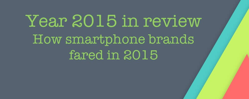 Year 2015 In Review - How Smartphone Brands Fared In India This Year